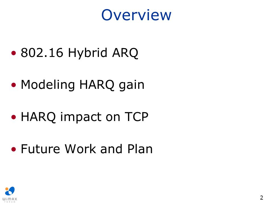 Overview 802.16 Hybrid ARQ Modeling HARQ gain HARQ impact on TCP