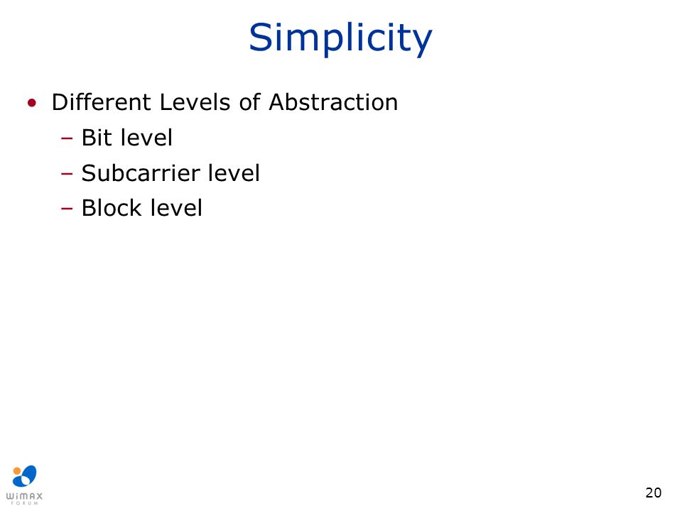 Simplicity Different Levels of Abstraction Bit level Subcarrier level
