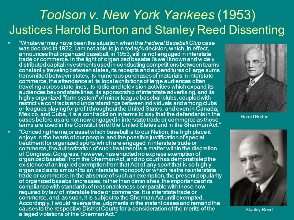 Toolson v. New York Yankees (1953) Justices Harold Burton and Stanley Reed Dissenting