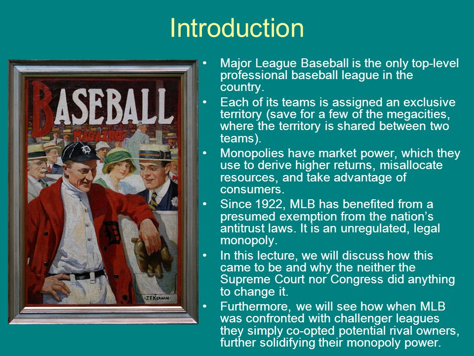 Introduction Major League Baseball is the only top-level professional baseball league in the country.