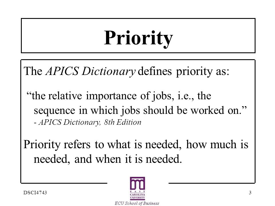 Priority The APICS Dictionary defines priority as: