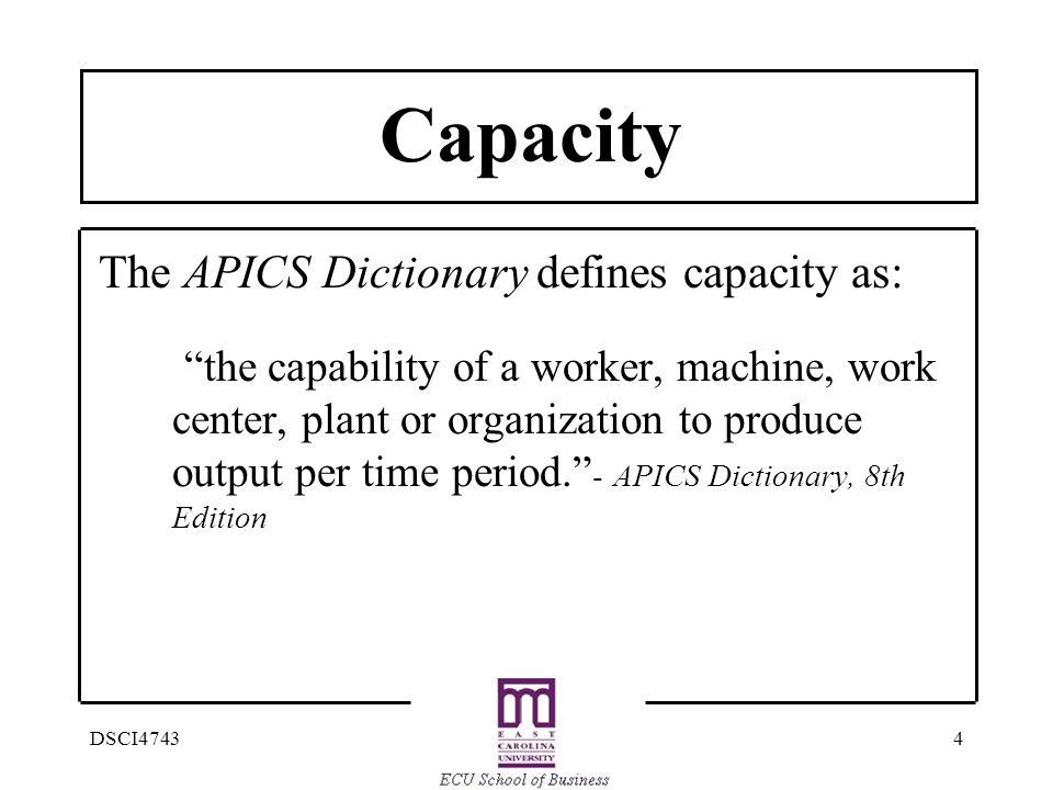 Capacity The APICS Dictionary defines capacity as: