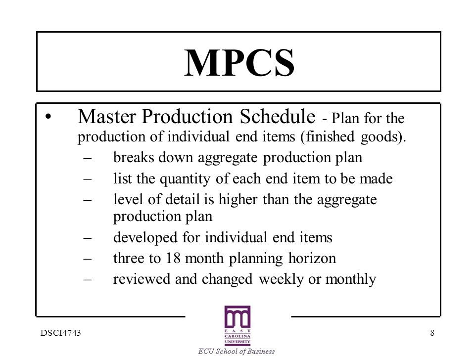 MPCS Master Production Schedule - Plan for the production of individual end items (finished goods).