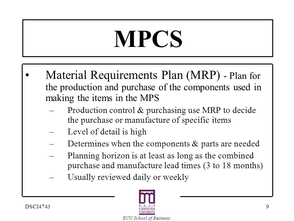 MPCS Material Requirements Plan (MRP) - Plan for the production and purchase of the components used in making the items in the MPS.