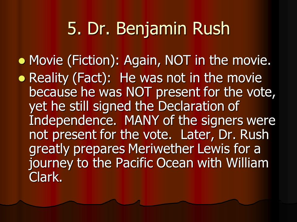 5. Dr. Benjamin Rush Movie (Fiction): Again, NOT in the movie.