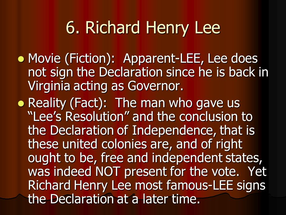 6. Richard Henry Lee Movie (Fiction): Apparent-LEE, Lee does not sign the Declaration since he is back in Virginia acting as Governor.