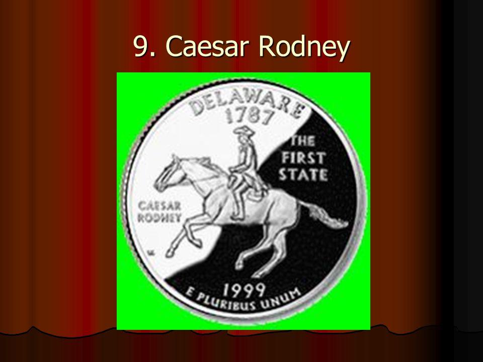 9. Caesar Rodney