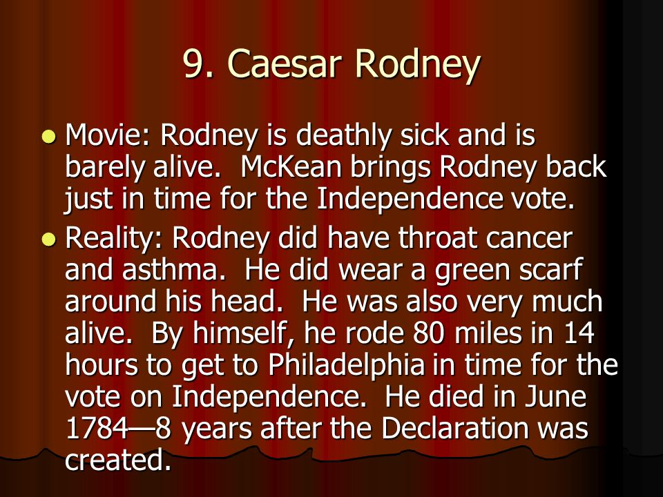 9. Caesar Rodney Movie: Rodney is deathly sick and is barely alive. McKean brings Rodney back just in time for the Independence vote.