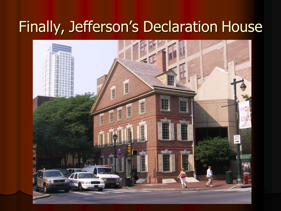 Finally, Jefferson's Declaration House