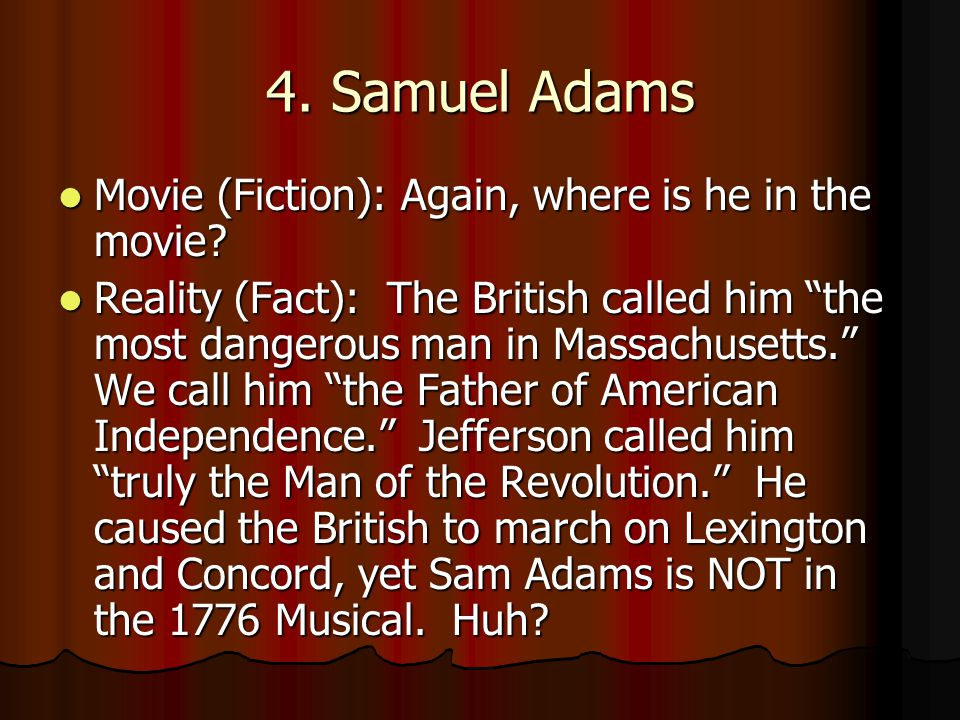 4. Samuel Adams Movie (Fiction): Again, where is he in the movie