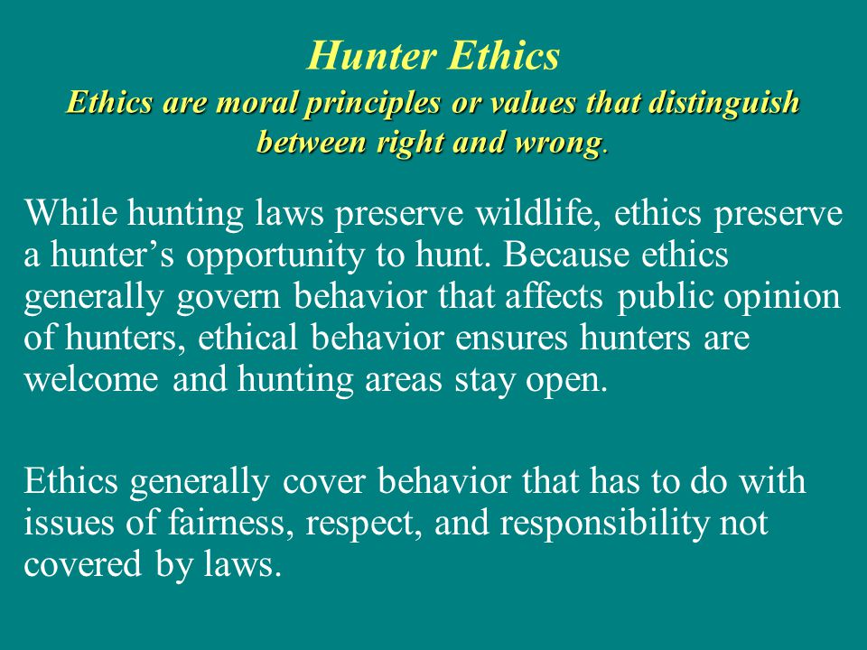 Hunter Ethics Ethics are moral principles or values that distinguish between right and wrong.