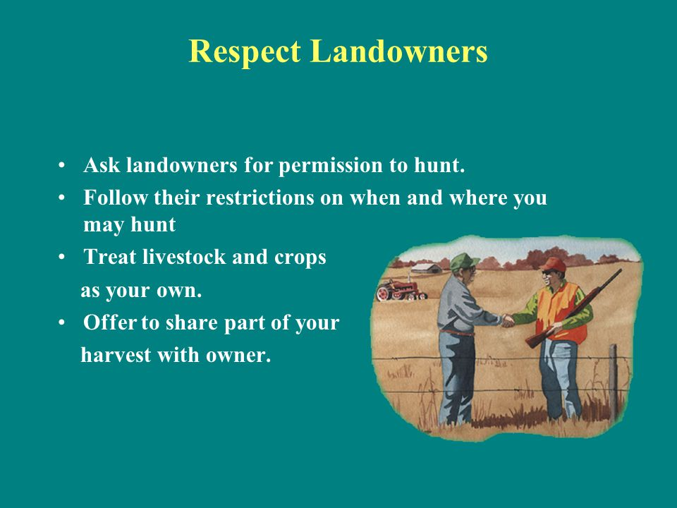 Respect Landowners Ask landowners for permission to hunt.