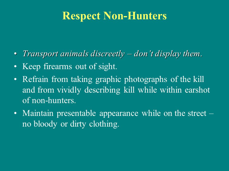 Respect Non-Hunters Transport animals discreetly – don't display them.
