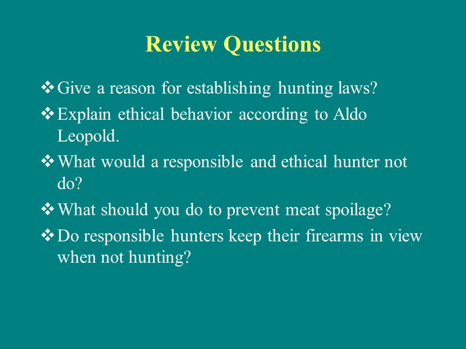 Review Questions Give a reason for establishing hunting laws