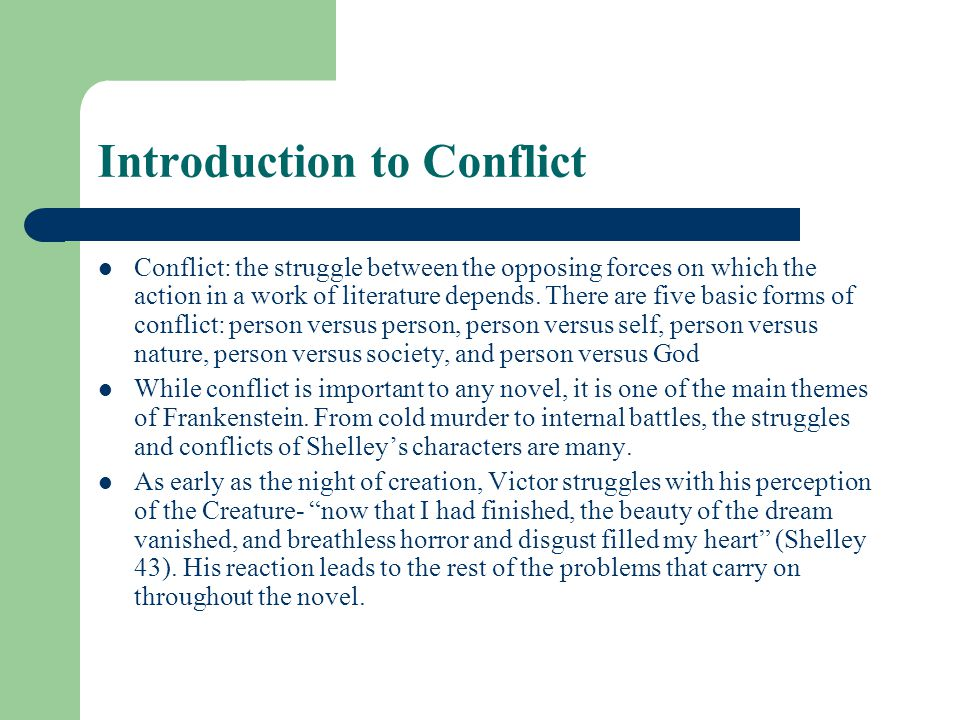 conflicts in frankenstein Mary shelley's frankenstein: science, science fiction, or autobiography sherry ginn in response to these demands the individual confronts a conflict that will lead to growth and further psychic development if the individual can successfully resolve that conflict.