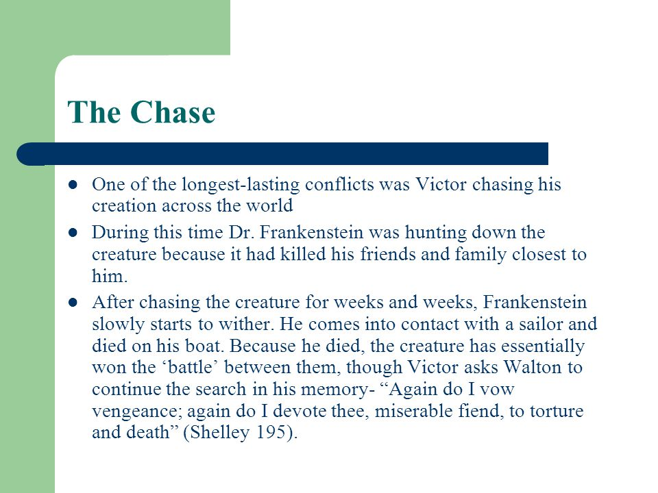The Chase One of the longest-lasting conflicts was Victor chasing his creation across the world.