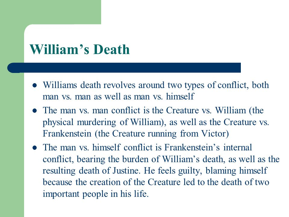 William's Death Williams death revolves around two types of conflict, both man vs. man as well as man vs. himself.