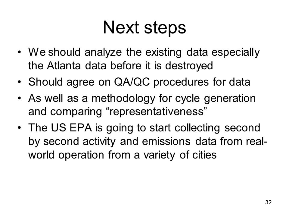 Next steps We should analyze the existing data especially the Atlanta data before it is destroyed. Should agree on QA/QC procedures for data.