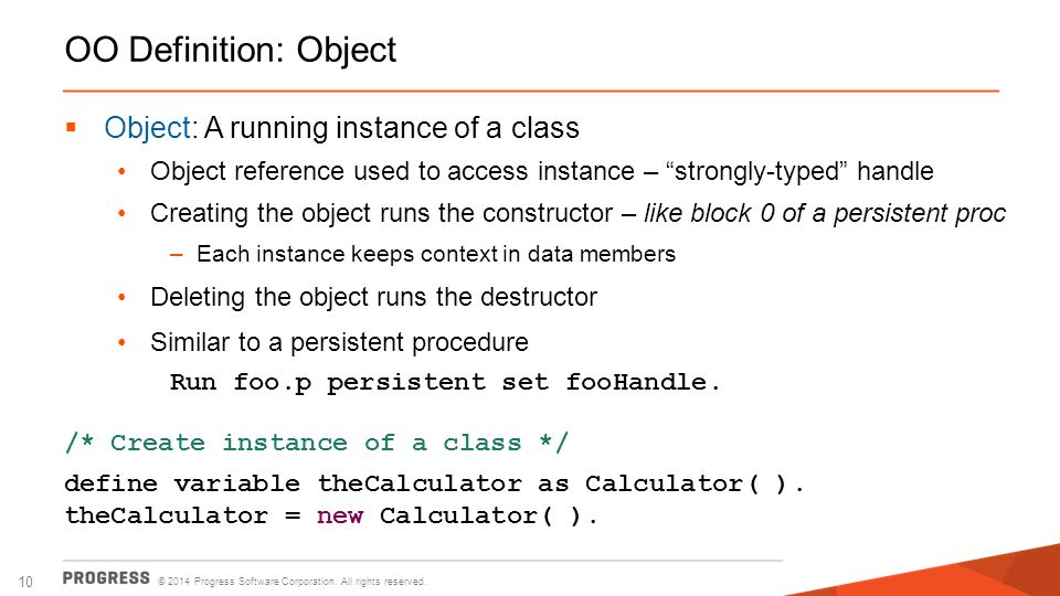 OO Definition: Object Object: A running instance of a class