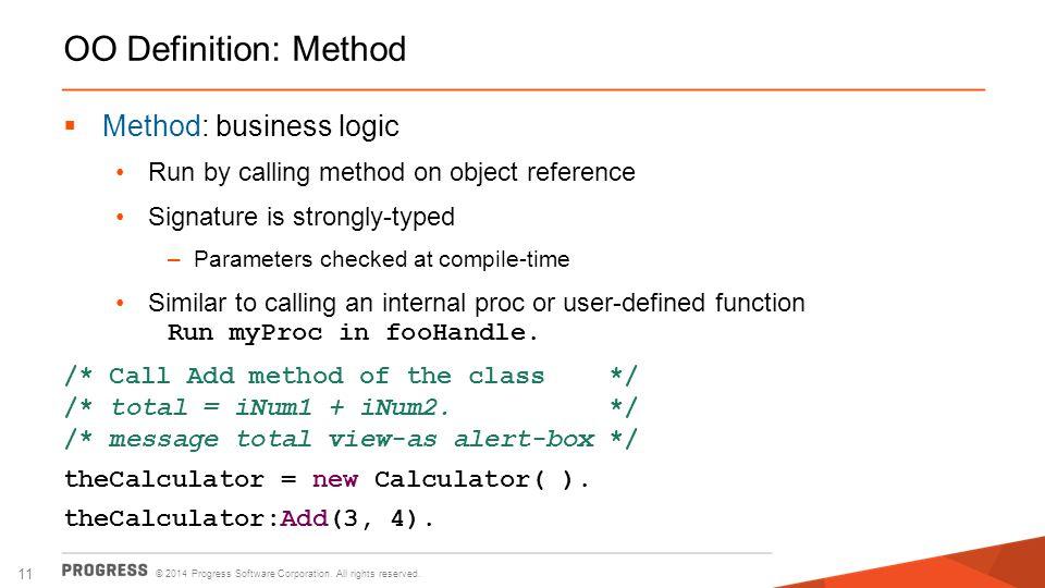 OO Definition: Method Method: business logic