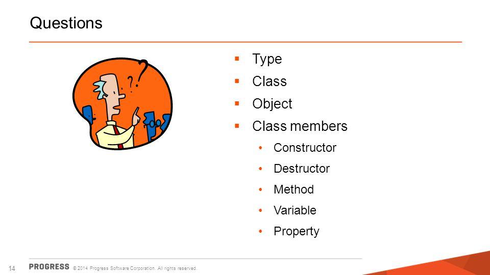Questions Type Class Object Class members Constructor Destructor