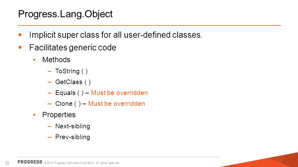 Progress.Lang.Object Implicit super class for all user-defined classes. Facilitates generic code. Methods.