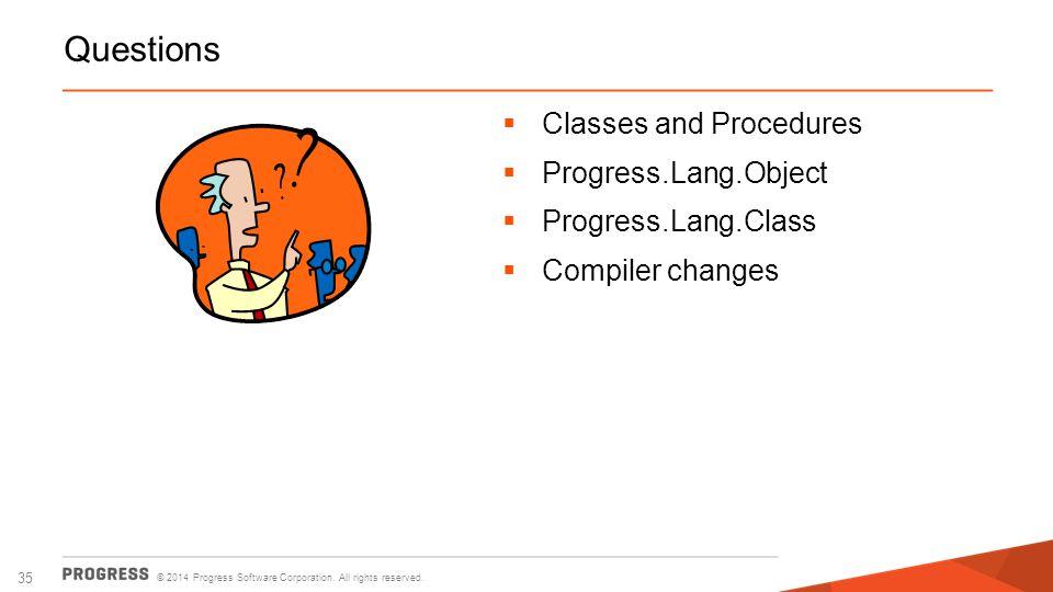 Questions Classes and Procedures Progress.Lang.Object