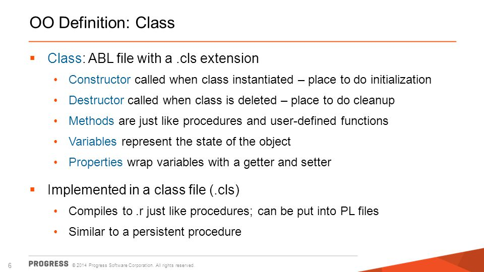OO Definition: Class Class: ABL file with a .cls extension