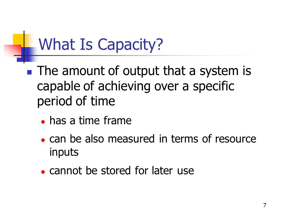 What Is Capacity The amount of output that a system is capable of achieving over a specific period of time.