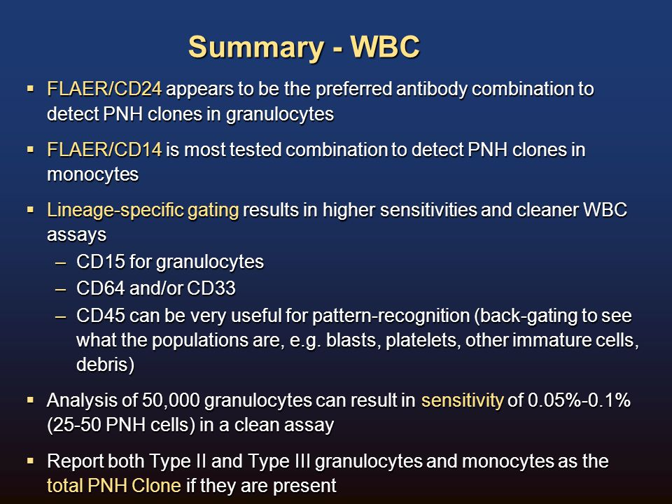 Summary - WBC FLAER/CD24 appears to be the preferred antibody combination to detect PNH clones in granulocytes.