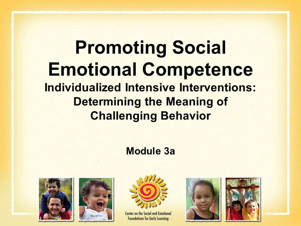 Promoting Social Emotional Competence Individualized Intensive Interventions: Determining the Meaning of Challenging Behavior
