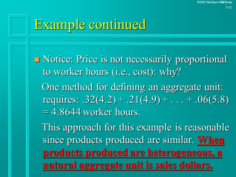 Example continued Notice: Price is not necessarily proportional to worker hours (i.e., cost): why