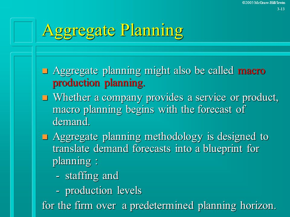 Aggregate Planning Aggregate planning might also be called macro production planning.