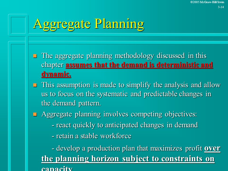 Aggregate Planning The aggregate planning methodology discussed in this chapter assumes that the demand is deterministic and dynamic.