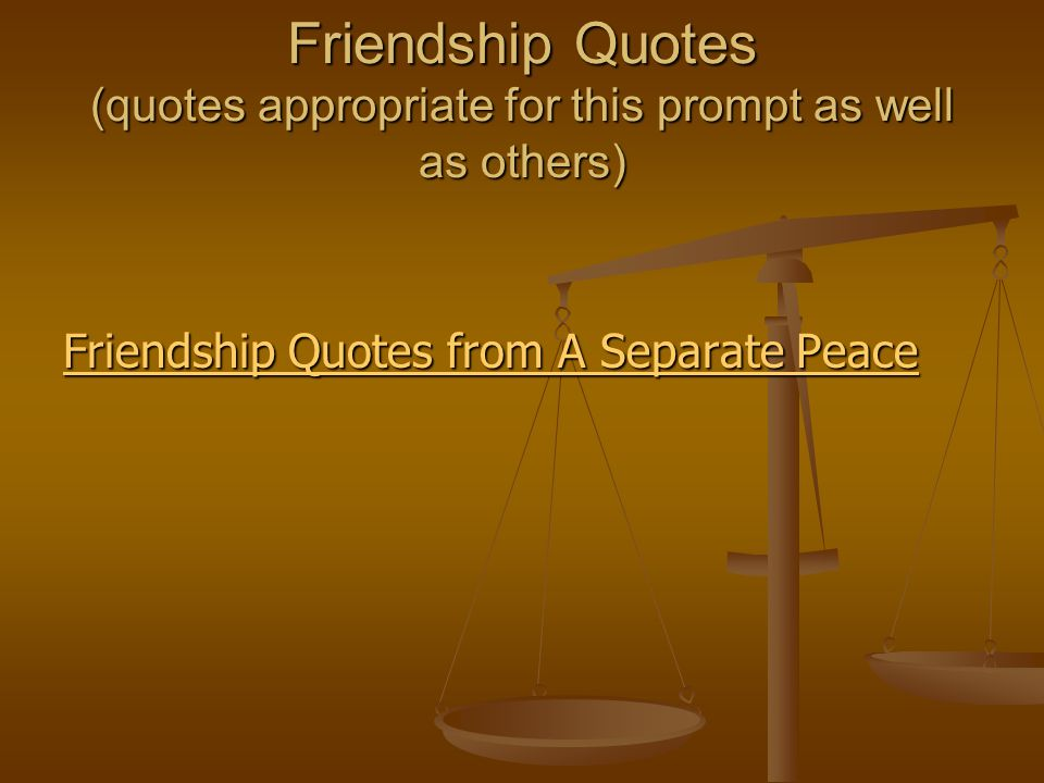 Friendship Quotes (quotes appropriate for this prompt as well as others)