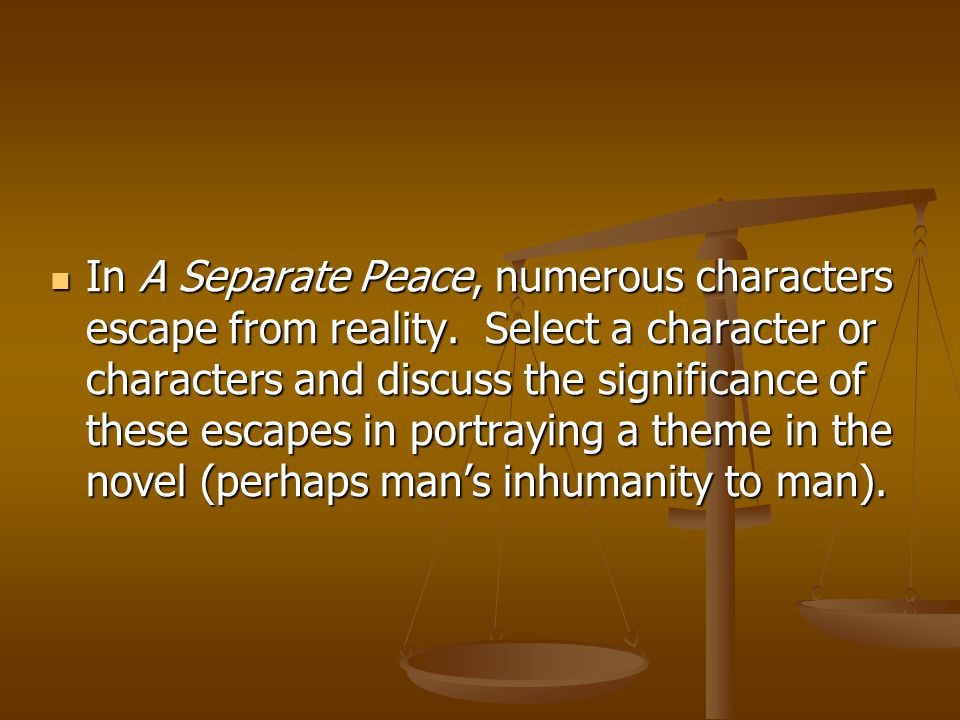 In A Separate Peace, numerous characters escape from reality