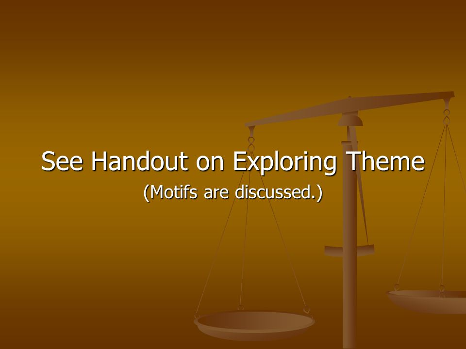See Handout on Exploring Theme