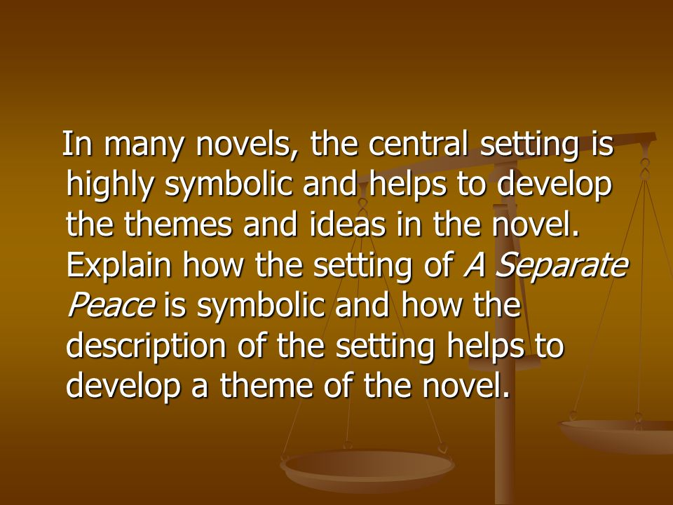 In many novels, the central setting is highly symbolic and helps to develop the themes and ideas in the novel.