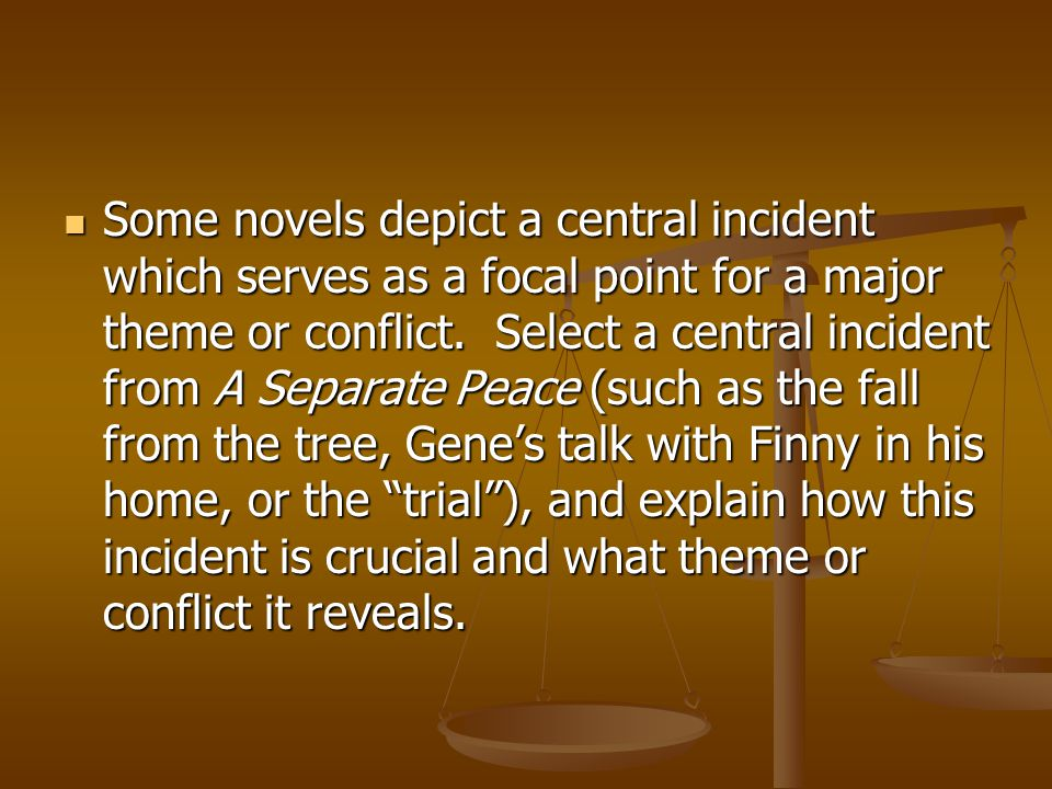 Some novels depict a central incident which serves as a focal point for a major theme or conflict.