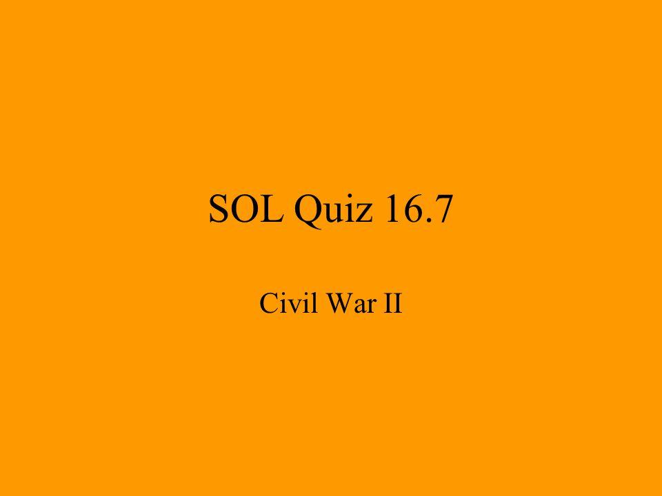 SOL Quiz 16.7 Civil War II