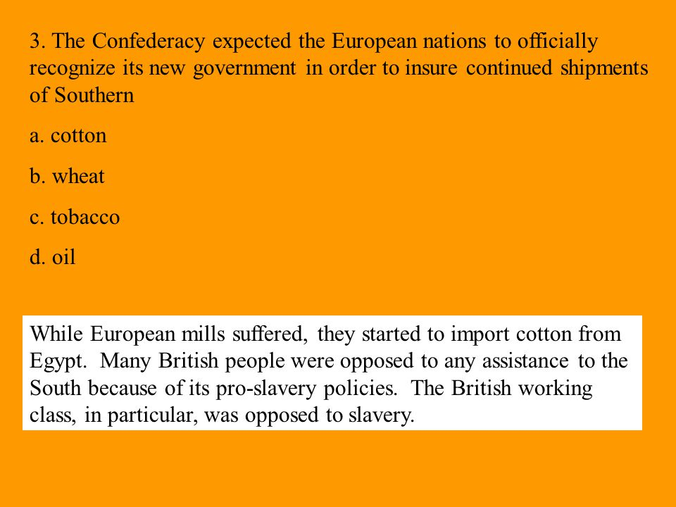 3. The Confederacy expected the European nations to officially recognize its new government in order to insure continued shipments of Southern