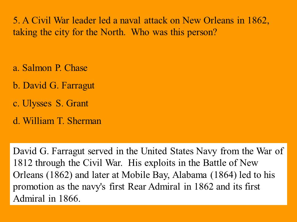 5. A Civil War leader led a naval attack on New Orleans in 1862, taking the city for the North. Who was this person