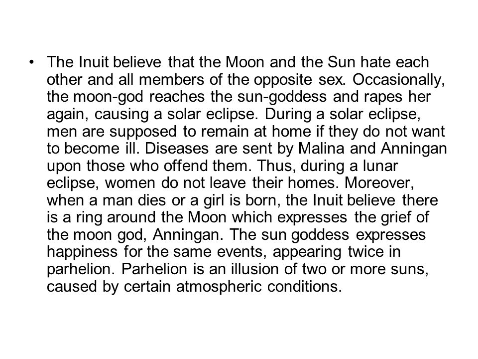 The Inuit believe that the Moon and the Sun hate each other and all members of the opposite sex.