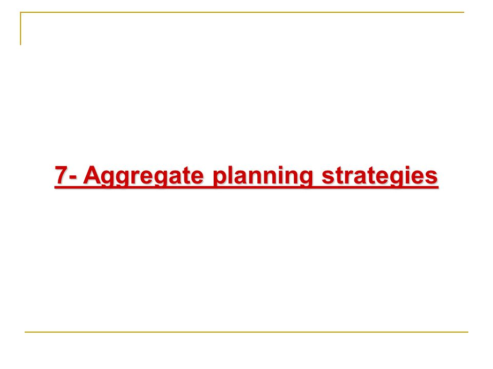 7- Aggregate planning strategies