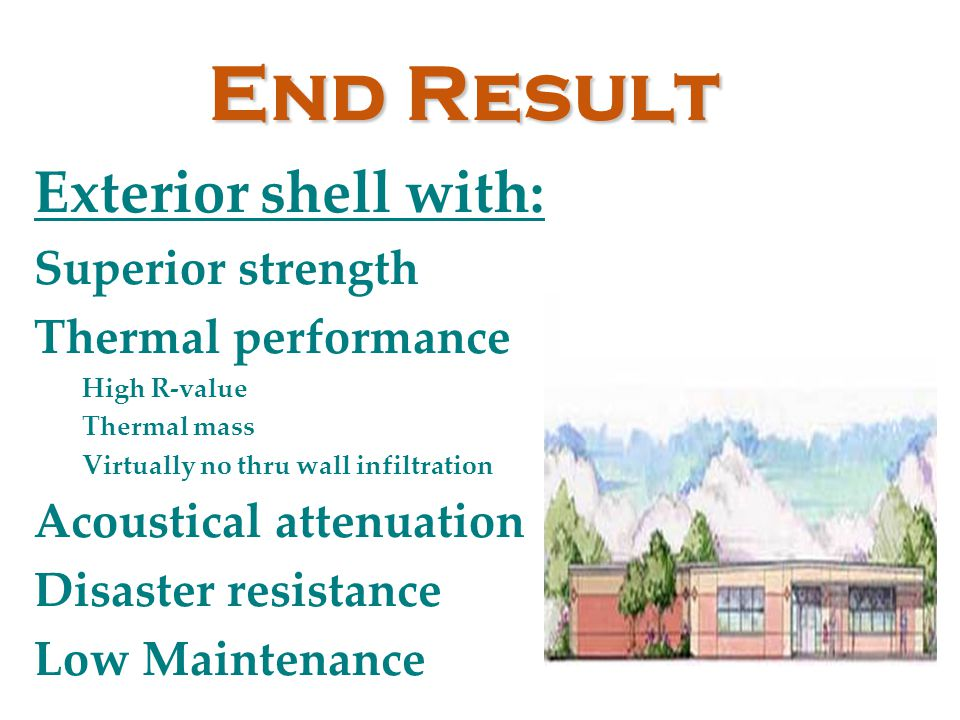 End Result Exterior shell with: Superior strength Thermal performance