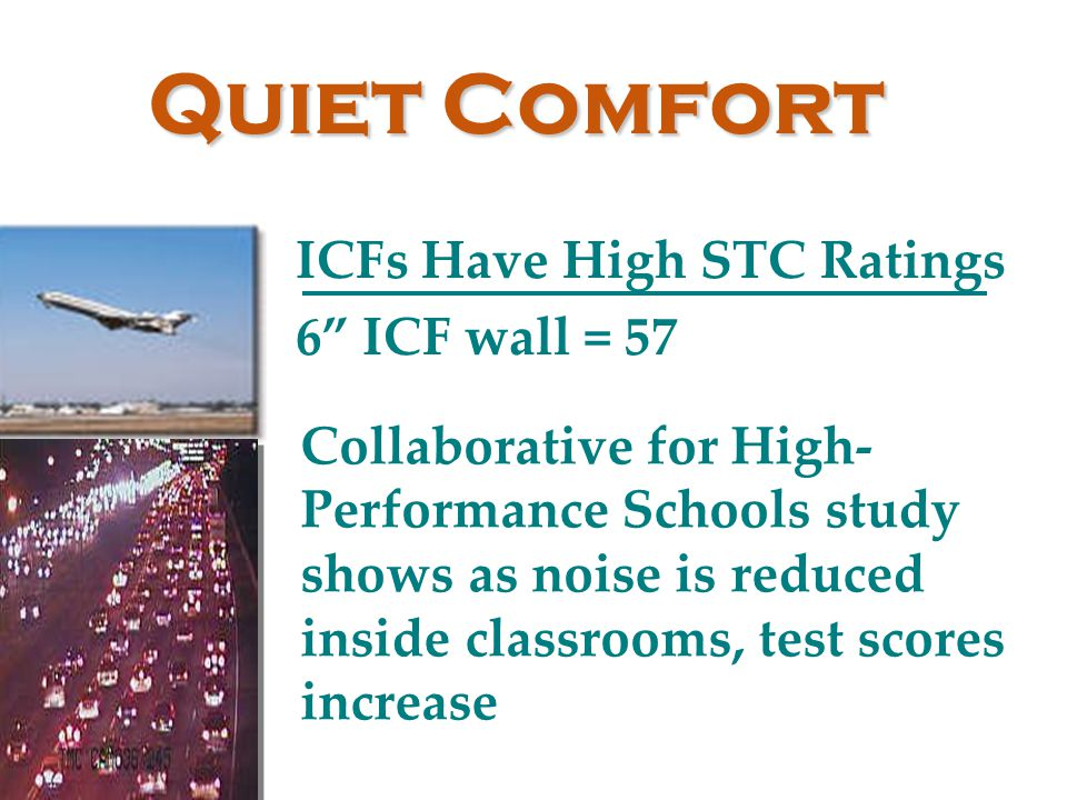 Quiet Comfort ICFs Have High STC Ratings 6 ICF wall = 57