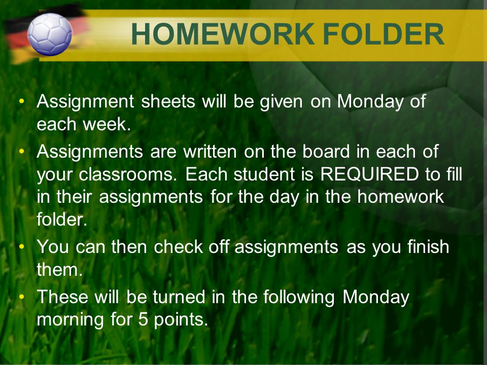 HOMEWORK FOLDER Assignment sheets will be given on Monday of each week.