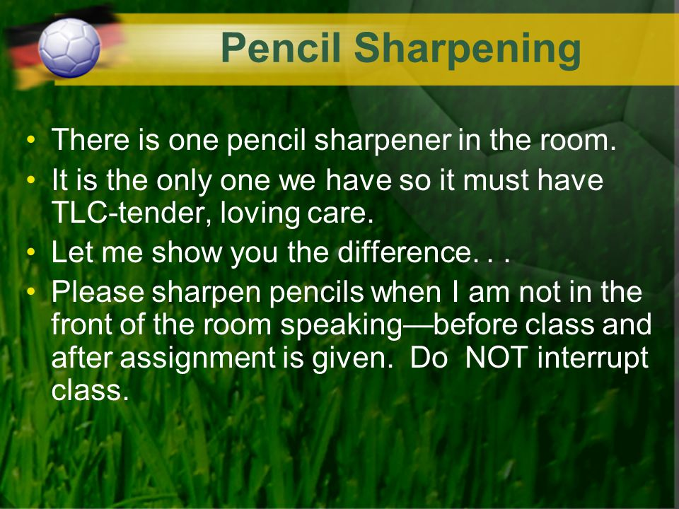 Pencil Sharpening There is one pencil sharpener in the room.