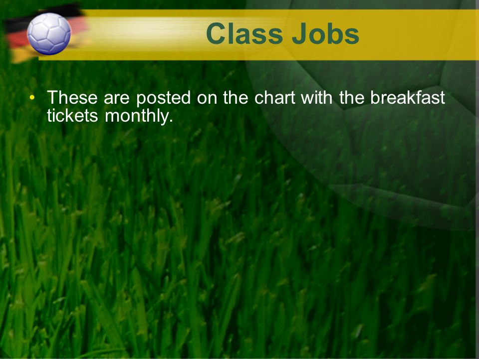 Class Jobs These are posted on the chart with the breakfast tickets monthly.