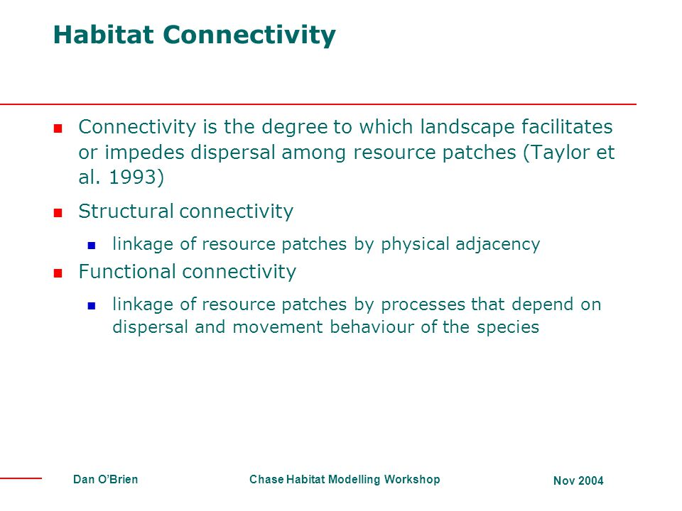 Habitat Connectivity Connectivity is the degree to which landscape facilitates or impedes dispersal among resource patches (Taylor et al. 1993)